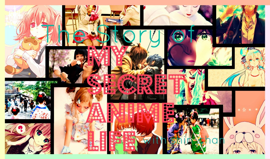 my secret anime life